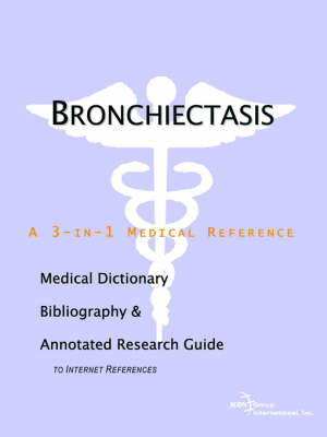 Bronchiectasis - A Medical Dictionary, Bibliography, and Annotated Research Guide to Internet References
