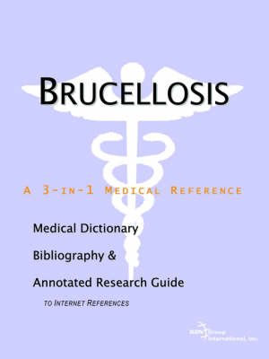 Brucellosis - A Medical Dictionary, Bibliography, and Annotated Research Guide to Internet References