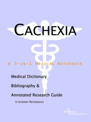 Cachexia - A Medical Dictionary, Bibliography, and Annotated Research Guide to Internet References