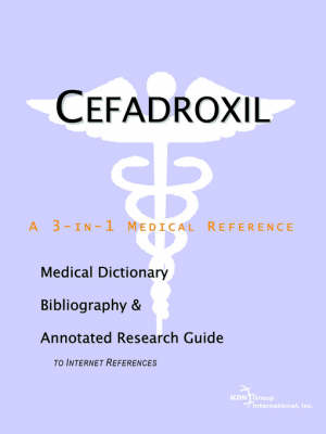 Cefadroxil - A Medical Dictionary, Bibliography, and Annotated Research Guide to Internet References