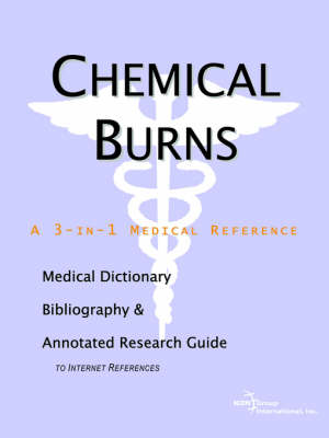 Chemical Burns - A Medical Dictionary, Bibliography, and Annotated Research Guide to Internet References