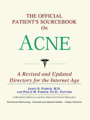 The Official Patient's Sourcebook on Acne: A Revised and Updated Directory for the Internet Age