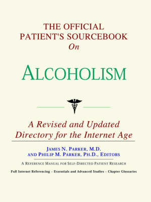 The Official Patient's Sourcebook on Alcoholism: A Revised and Updated Directory for the Internet Age