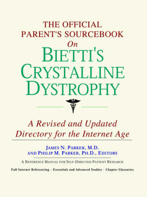 The Official Parent's Sourcebook on Bietti's Crystalline Dystrophy: A Revised and Updated Directory for the Internet Age