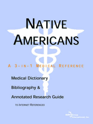 Native Americans - A Medical Dictionary, Bibliography, and Annotated Research Guide to Internet References