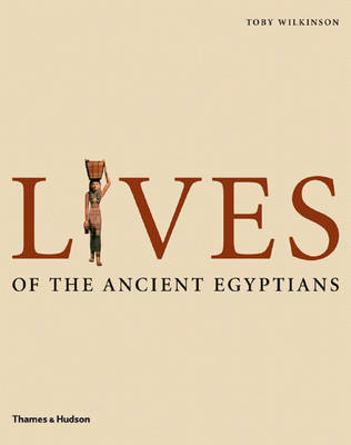 Lives of the Ancient Egyptians: Pharaohs, Queens,Courtiers etc.