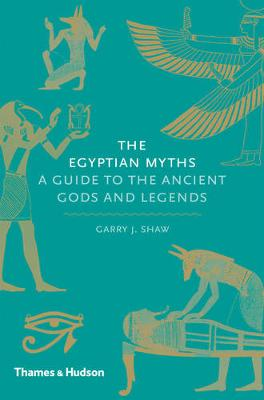 Egyptian Myths:A Guide to the Ancient Gods and Legends: A Guide to the Ancient Gods and Legends