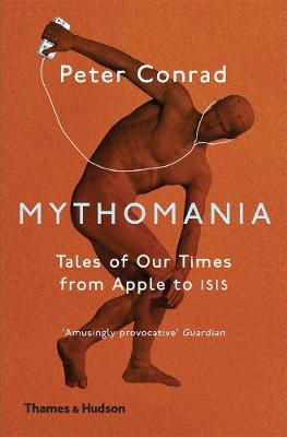 Mythomania: Tales of Our Times, From Apple to Isis