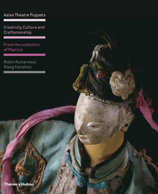 Asian Theatre Puppets: Creativity, Culture and Craftsmanship: From the Collection of Paul Lin