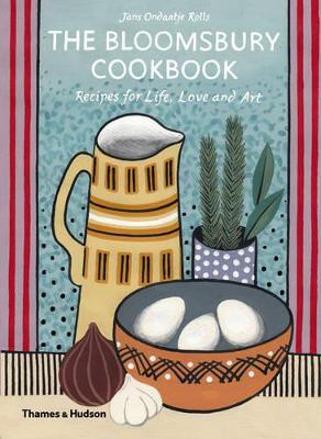 "Bloomsbury Cookbook: Recipes for Life, Love and Art: ""Recipes for Life, Love and Art"""
