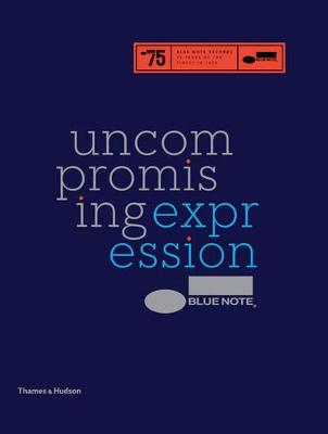 Blue Note: Uncompromising Expression: Finest in Jazz Since 1939
