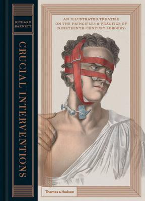 Crucial Interventions: An Illustrated Treatise on the Principles and Practice of Nineteenth Century Surgery