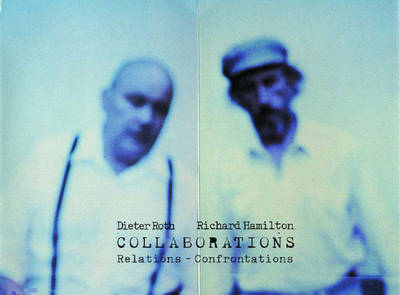 Collaborations: Relations - Confrontations/Dieter Roth/Richard Hamilton