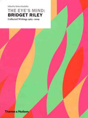 The Eye's Mind: Bridget Riley: Collected Writings 1965-2009
