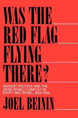 Was the Red Flag Flying There?: Marxist Politics and the Arab-Israeli Conflict in Egypt and Israel, 1948-1965