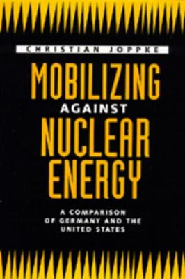 Mobilizing Against Nuclear Energy: A Comparison of Germany and the United States