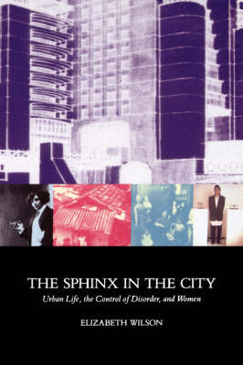 The Sphinx in the City: Urban Life, the Control of Disorder and Women