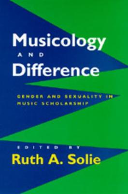 Musicology and Difference: Gender and Sexuality in Music Scholarship