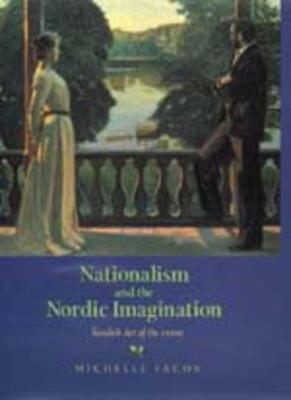Nationalism and the Nordic Imagination: Swedish Art of the 1890s