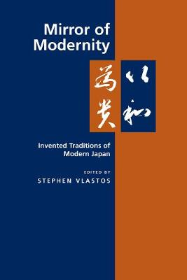Mirror of Modernity: Invented Traditions of Modern Japan