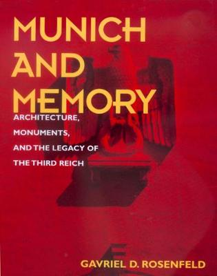 Munich and Memory: Architecture, Monuments, and the Legacy of the Third Reich