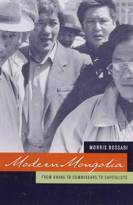 Modern Mongolia: From Khans to Commissars to Capitalists