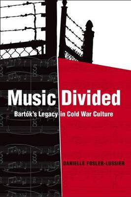 Music Divided: Bartok s Legacy in Cold War Culture