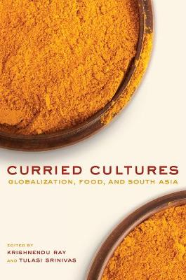 Curried Cultures: Globalization, Food, and South Asia
