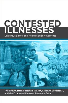 Contested Illnesses: Citizens, Science, and Health Social Movements