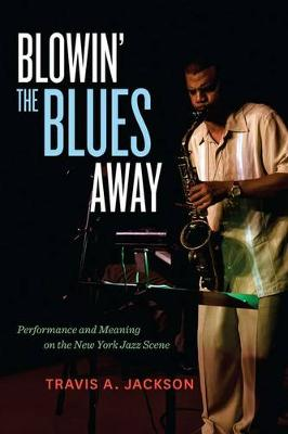 Blowin' the Blues Away: Performance and Meaning on the New York Jazz Scene