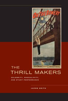The Thrill Makers: Celebrity, Masculinity, and Stunt Performance