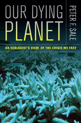 Our Dying Planet: An Ecologist's View of the Crisis We Face