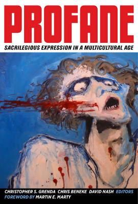Profane: Sacrilegious Expression in a Multicultural Age