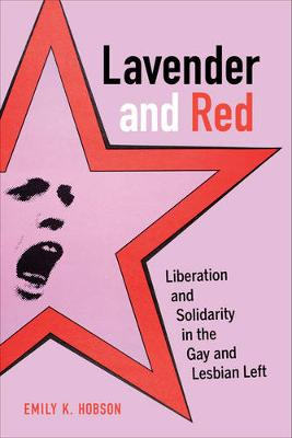 Lavender and Red: Liberation and Solidarity in the Gay and Lesbian Left