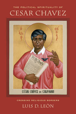 The Political Spirituality of Cesar Chavez: Crossing Religious Borders