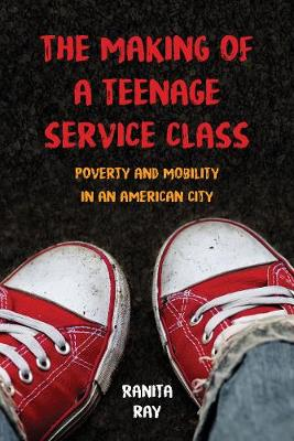 The Making of a Teenage Service Class: Poverty and Mobility in an American City