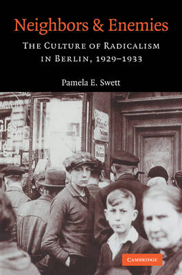 Neighbors and Enemies: The Culture of Radicalism in Berlin, 1929-1933