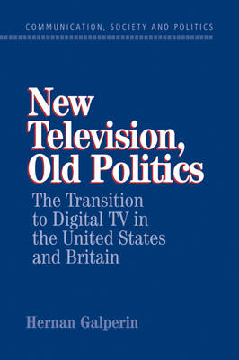 New Television, Old Politics: The Transition to Digital TV in the United States and Britain