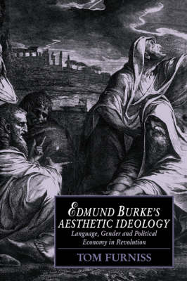 Edmund Burke's Aesthetic Ideology: Language, Gender and Political Economy in Revolution