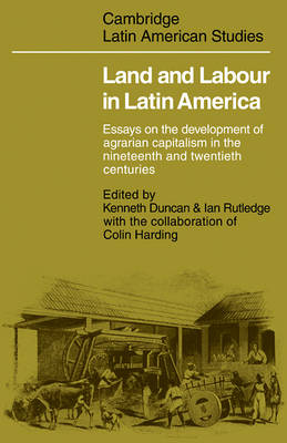 Land and Labour  in Latin America: Essays on the Development of Agrarian Capitalism in the nineteenth and twentieth centuries