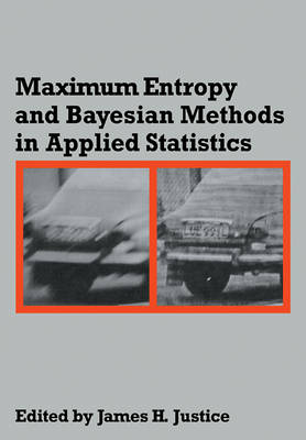 Maximum Entropy and Bayesian Methods in Applied Statistics: Proceedings of the Fourth Maximum Entropy Workshop University of Calgary, 1984