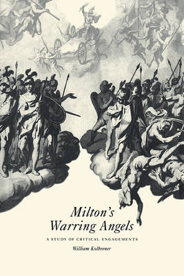 Milton's Warring Angels: A Study of Critical Engagements