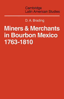 Miners and Merchants in Bourbon Mexico 1763-1810