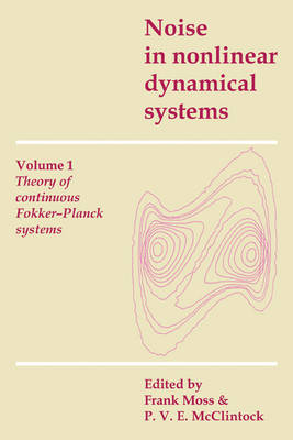 Noise in Nonlinear Dynamical Systems: Volume 1, Theory of Continuous Fokker-Planck Systems: v. 1