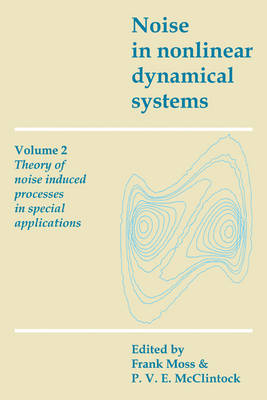 Noise in Nonlinear Dynamical Systems: Volume 2, Theory of Noise Induced Processes in Special Applications