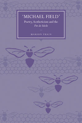 Michael Field: Poetry, Aestheticism and the Fin De Siecle