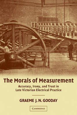 The Morals of Measurement: Accuracy, Irony, and Trust in Late Victorian Electrical Practice
