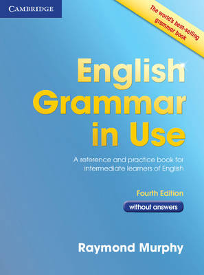 English Grammar in Use without Answers 4th edt: A Self-study Reference and Practice Book for Intermediate Students of English