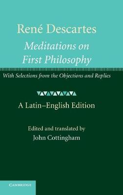 Rene Descartes: Meditations on First Philosophy: With Selections from the Objections and Replies