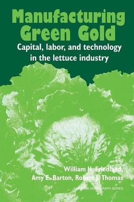 Manufacturing Green Gold: Capital, Labour and Technology in the Lettuce Industry